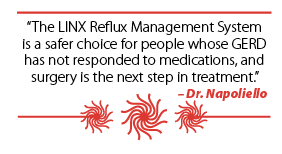 Dr. David Napoliello, with offices in Bradenton and Venice, discusses hiatal hernia, gastroesophageal reflux disease (GERD) and a new treatment option for GERD called the LINX® Reflux Management System.