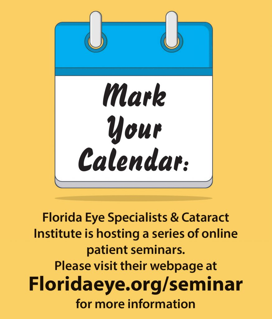 Florida Eye Specialists & Cataract Institute is hosting a series of online patient seminars. Please visit their webpage at Floridaeye.org/seminar for more information